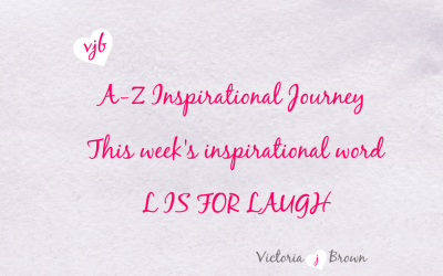 Ways To Laugh More; A to Z Inspirational Blog; L is for Laughter with Laughter Quotes and Therapeutic Writing