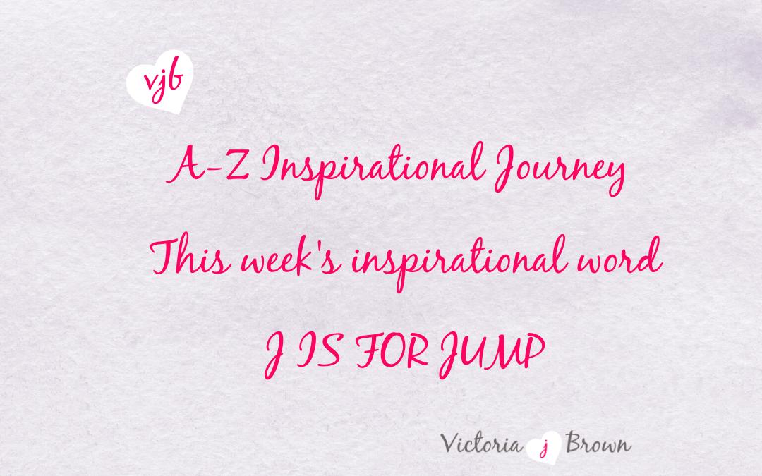 Take The Jump And Ignore The Fear; A to Z Inspirational Blog; J is for Jump with Jump Quotes and Therapeutic Writing