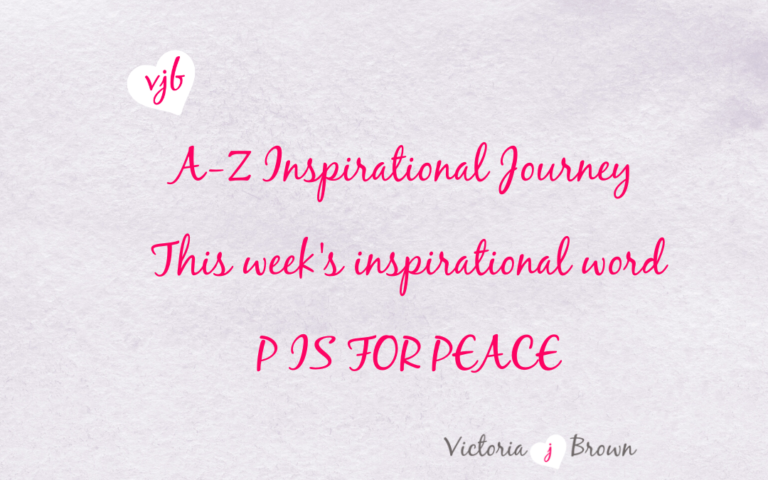 How To Find Your Inner Peace – A to Z Inspirational Blog; P is for Peace with Peace Quotes and Therapeutic Writing