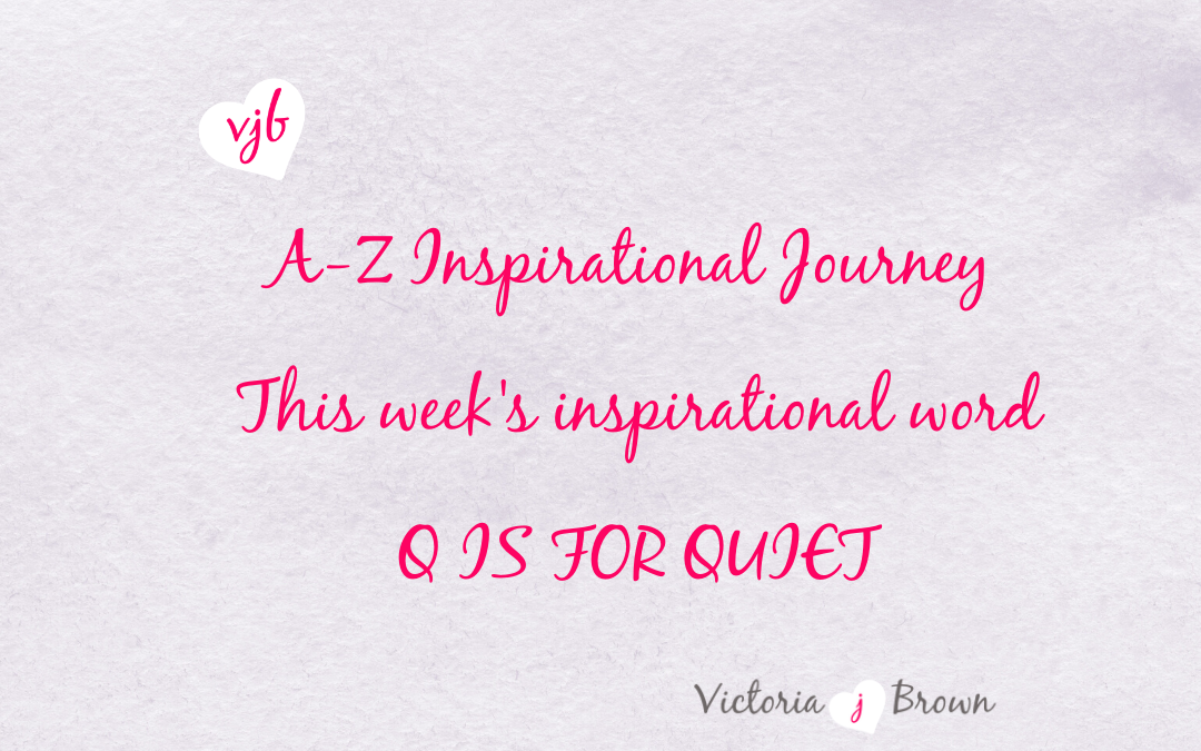 The Key To A Peaceful Life Is A Quiet Mind – A to Z Inspirational Blog; Q is for Quiet with Quiet Quotes and Therapeutic Writing