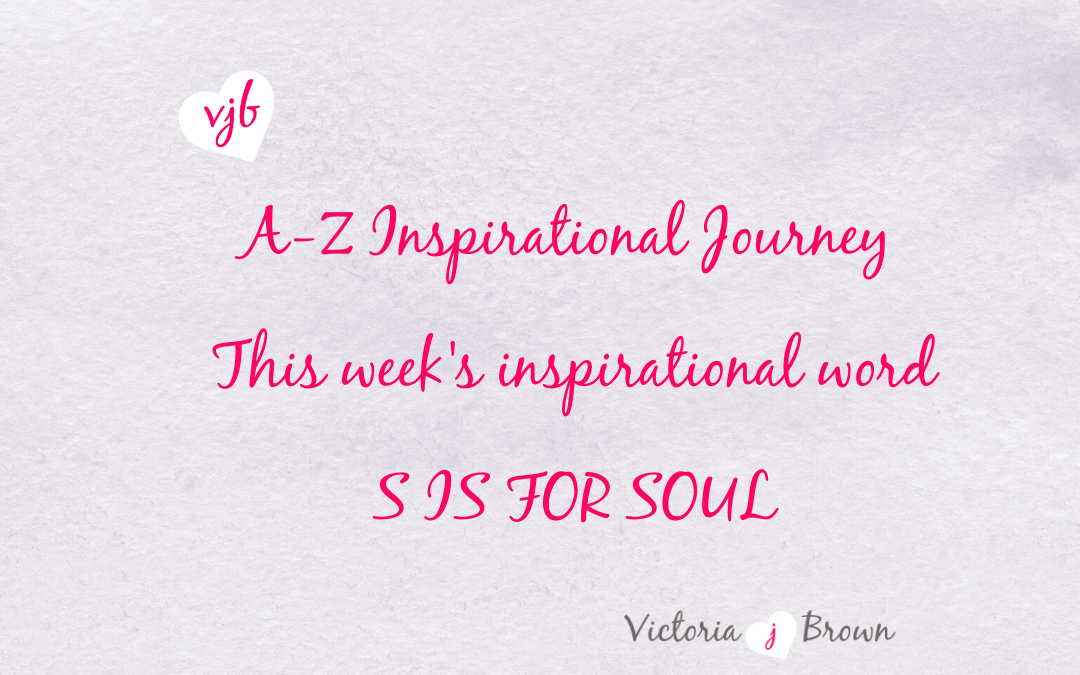 Follow Your Soul And Live A Divine Life – A to Z Inspirational Blog; S is for Soul with Soul Quotes and Therapeutic Writing