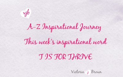 How To Start Thriving In Life – A to Z Inspirational Blog; T is for Thrive with Quotes on Thriving and Therapeutic Writing