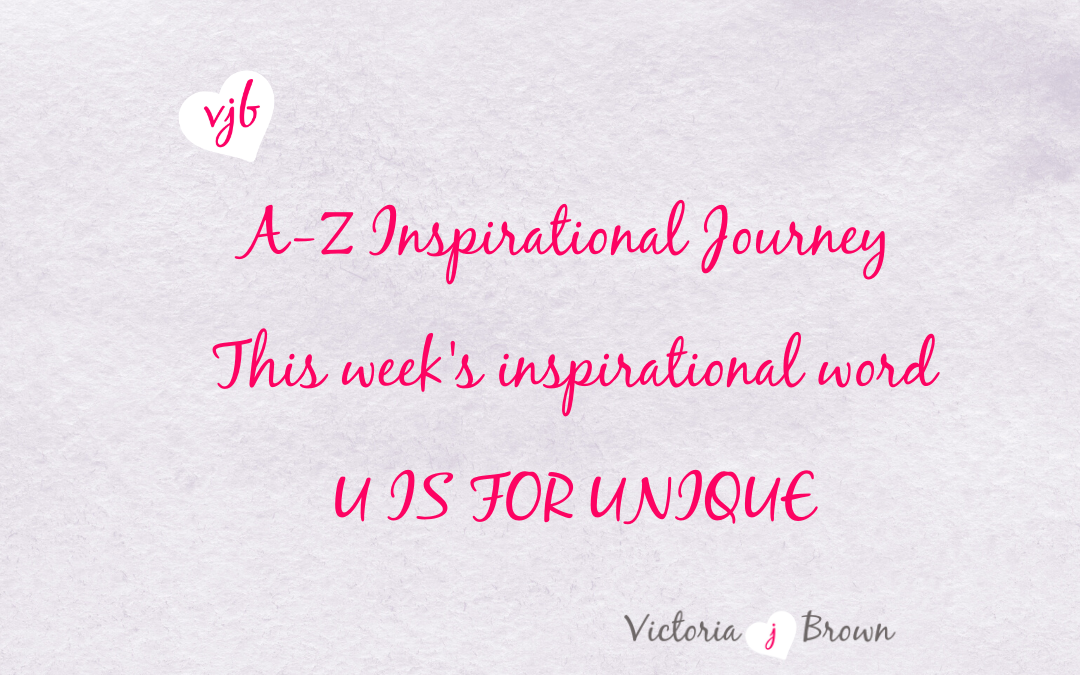 How To Let Your Uniqueness Shine – A to Z Inspirational Blog; U is for Unique with Quotes on Uniqueness and Therapeutic Writing