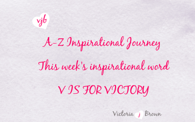 How To Concentrate On Your Victories, Not Your Defeats – A to Z Inspirational Blog; V is for Victory with Victorious Quotes and Therapeutic Writing